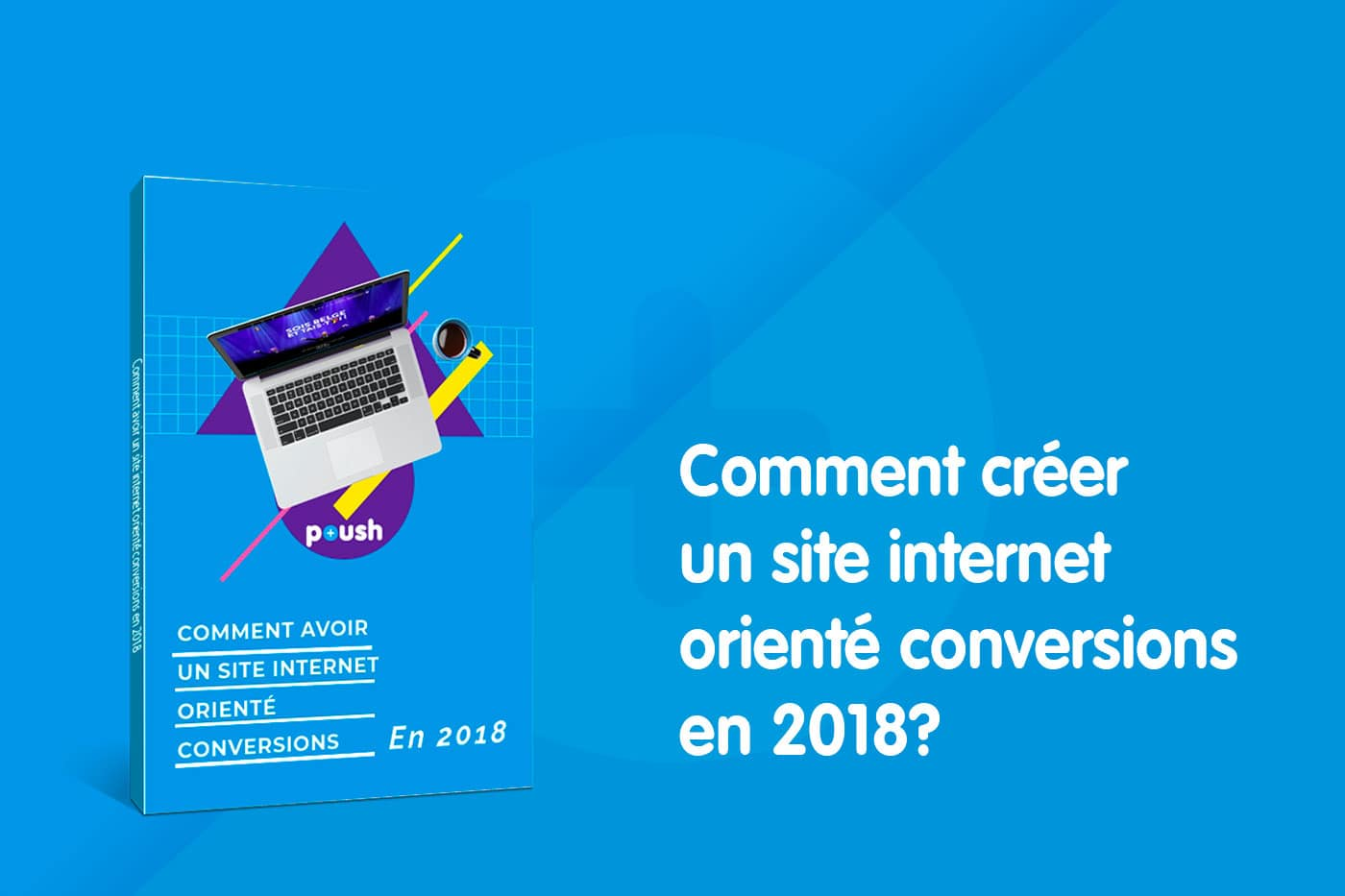 Comment créer un site internet performant en 2018